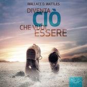 Play & Download Diventa ciò che vuoi essere by Wallace D. Wattles | Napster
