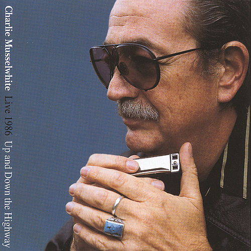 Play & Download Up And Down The Highway: Live 1986 by Charlie Musselwhite | Napster