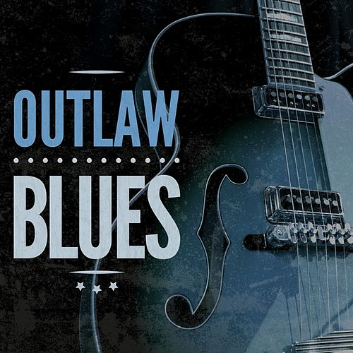 Play & Download Outlaw Blues by Various Artists | Napster