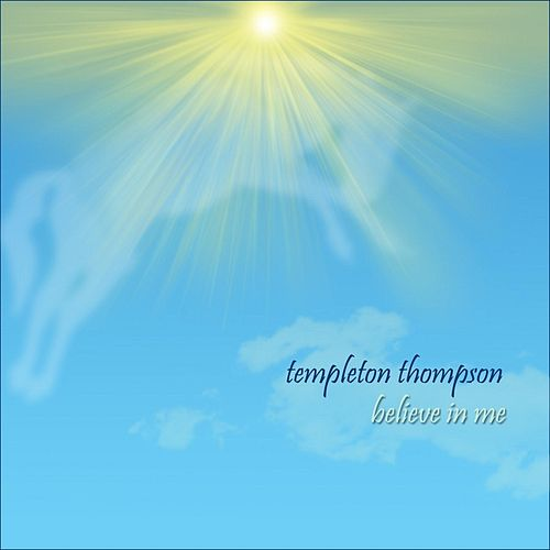Play & Download Believe in Me by Templeton Thompson | Napster