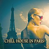 Chill House in Paris by Various Artists