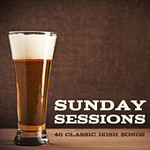 Sunday Sessions - 40 Classic Irish Songs by Various Artists