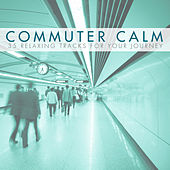 Commuter Calm - 35 Relaxing Tracks for Your Journey to Work by Various Artists