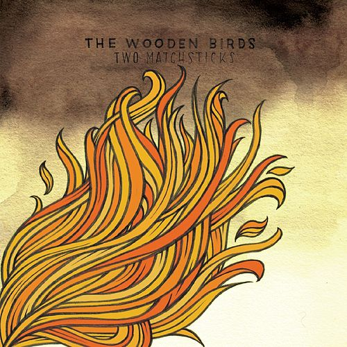 Play & Download Two Matchsticks by The Wooden Birds | Napster