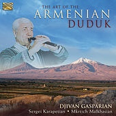 Play & Download The Art of the Armenian Duduk by Djivan Gasparyan | Napster