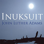 Play & Download Adams: Inuksuit by John Luther Adams | Napster