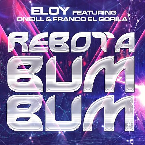 Play & Download Rebota Bum Bum (feat. Oneill & Franco 'El Gorila') by Eloy | Napster