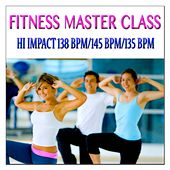 Fitness Master Class: Hi Impact 138 Bpm/145 Bpm/135 Bpm by Various Artists