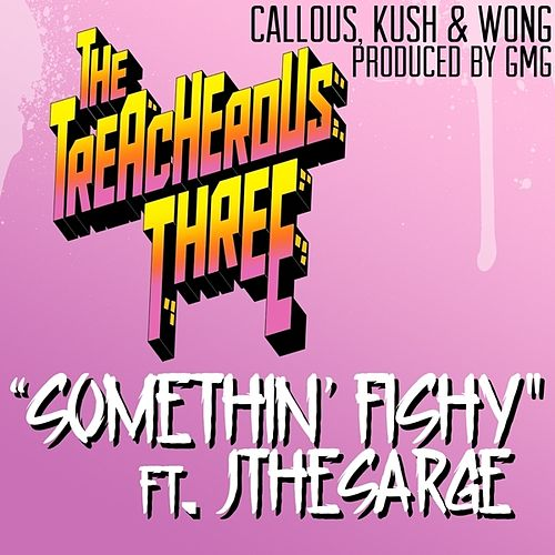 Play & Download Somethin' Fishy (feat. JtheSarge) - Single by Treacherous Three | Napster