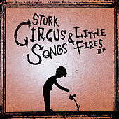 Play & Download Circus Songs & Little Fires - EP by Stork | Napster