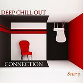 Deep Chill Out Connection Step 5 by Various Artists