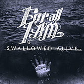 Swallowed Alive by For All I Am