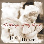 The Whisper of My Heart by June Hunt