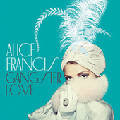 Play & Download Gangsterlove by Alice Francis | Napster