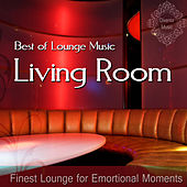 Play & Download Best of Lounge Music (Finest Lounge for Emotional Moments) by Living Room | Napster
