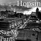 Sag My Pants by Hopsin
