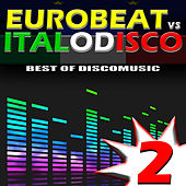 Play & Download Eurobeat vs. Italo Disco Vol. 2 by Various Artists | Napster