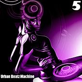 Play & Download Urban Beatz Machine, 5 - 40 Electro & Techno Tracks by Various Artists | Napster