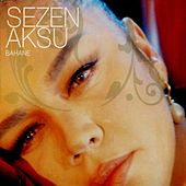 Play & Download Bahane by Sezen Aksu | Napster
