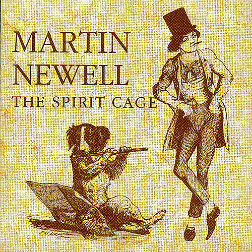 Play & Download The Spirit Cage by Martin Newell | Napster