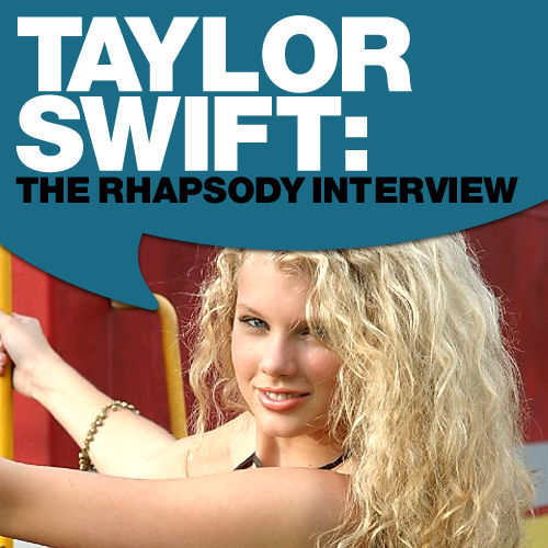 Taylor Swift: The Rhapsody Interview by Taylor Swift