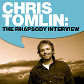 Play & Download Chris Tomlin: The Rhapsody Interview by Chris Tomlin | Napster