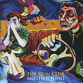 Play & Download Mother Juno by The Gun Club | Napster