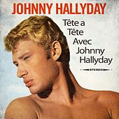 Tête a Tête Avec Johnny Hallyday by Johnny Hallyday