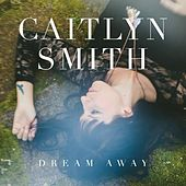 Play & Download Dream Away by Caitlyn Smith | Napster