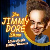 Play & Download The Jimmy Dore Show, Vol. 1 (White People Getting Nervous) by Various Artists | Napster