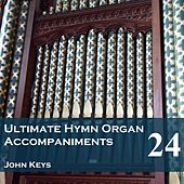 Play & Download Ultimate Hymn Organ Accompaniments, Vol. 24 by John Keys | Napster