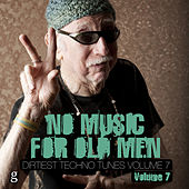 No Music For Old Men, Vol. 7 - Dirtiest Techno Tunes by Various Artists