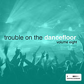 Play & Download Trouble On the Dancefloor, Vol. 8 by Various Artists | Napster
