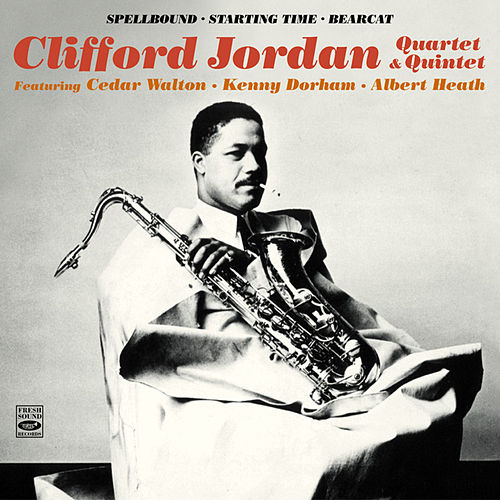Play & Download Clifford Jordan Quartet & Quintet. Spellbound / Starting Time / Bearcat by Clifford Jordan | Napster