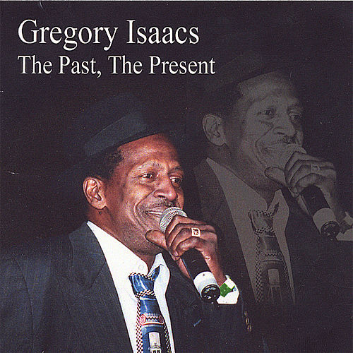 Play & Download The Past, The Present by Gregory Isaacs | Napster