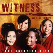 Play & Download We Give Thanks: The Greatest Hits of Witness by Witness | Napster