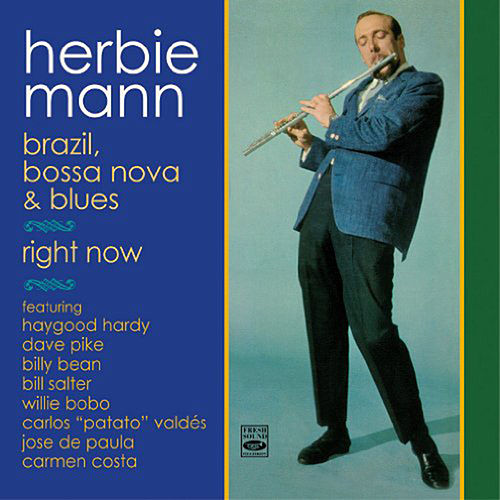 Herbie Mann. Brazil, Bossa Nova & Blues + Right Now by Herbie Mann
