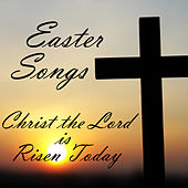 Play & Download Christ the Lord Is Risen Today - Easter Songs by Various Artists | Napster