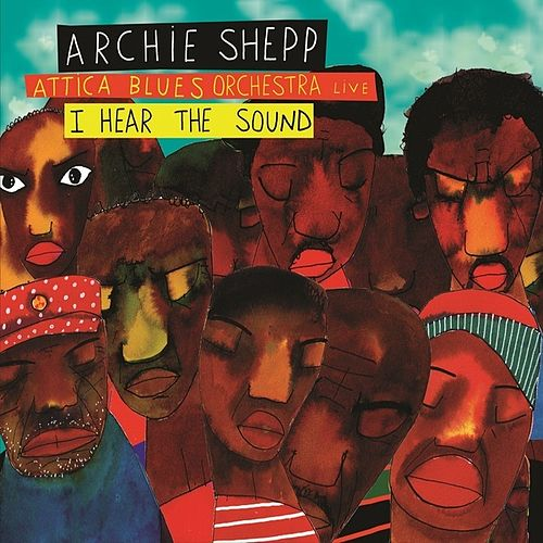 Play & Download I hear the sound by Archie Shepp and Attica Blues orchestra | Napster