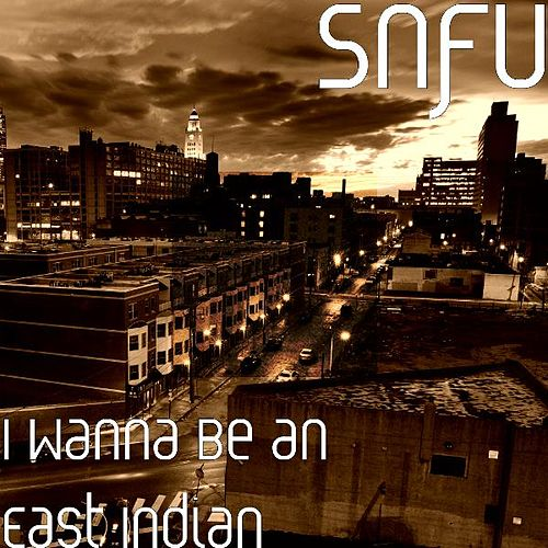Play & Download I Wanna Be an East Indian by SNFU | Napster