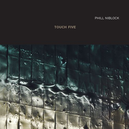 Play & Download Touch Five by Phill Niblock | Napster