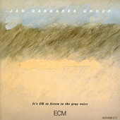 It's OK To Listen To The Gray Voice by Jan Garbarek