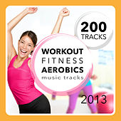 200 Workout, Fitness, Aerobics Music Tracks 2013 by Various Artists