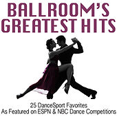 Play & Download Ballroom's Greatest Hits: 25 DanceSport Favorites (As Featured on ESPN & NBC Dance Competitions) by Andy Fortuna | Napster