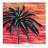 Play & Download Making Love & Climbing by Saint Michel | Napster