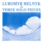 Play & Download Three Solo Pieces by Lubomyr Melnyk | Napster