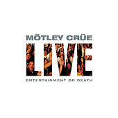 Live: Entertainment Or Death by Motley Crue