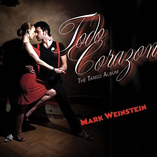 Todo Corazon (The Tango Album) by Mark Weinstein