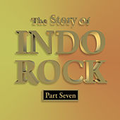 Play & Download The Story of Indo Rock, Vol. 7 by Various Artists | Napster