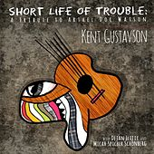 Short Life of Trouble (A Tribute to Arthel Doc Watson) by Kent Gustavson